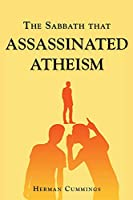 The Sabbath That Assassinated Atheism
