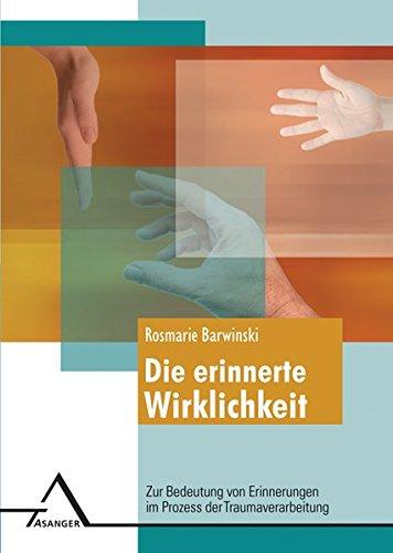 Die erinnerte Wirklichkeit.: Zur Bedeutung von Erinnerungen im Prozess der Traumaverarbeitung.