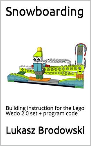 Snowboarding: Building instruction for the Lego Wedo 2.0 set + program code (English Edition)