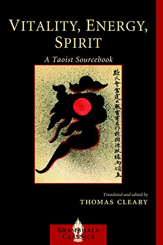 Compare Textbook Prices for Vitality, Energy, Spirit: A Taoist Sourcebook Shambhala Classics Reprint Edition ISBN 9781590306888 by Cleary, Thomas