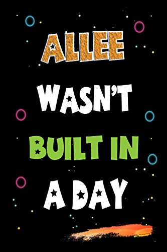 Allee Wasn't Built in a Day: Lined Notebook, Journal Gift for Allee. Funny Birthday Name, Christmas and Thanksgiving Customize Diary Gift Idea for Allee