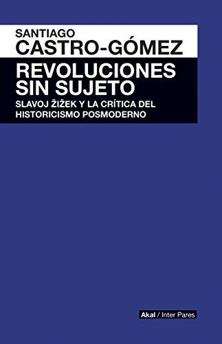 Revoluciones sin sujeto. Slavoj Zizek y crítica historicismo postmoderno