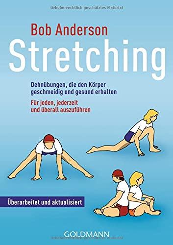 Stretching: Dehnübungen, die den Körper geschmeidig und gesund erhalten - Für jeden, jederzeit...