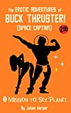 The Erotic Adventures of Buck Thruster! (Space Captain) Volume One: Mission to Sex Planet (The Erotic Adventures of Buck Thruster! (Space Captain!) Book 1)