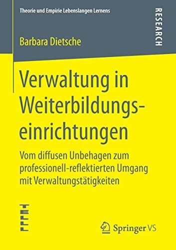 Verwaltung in Weiterbildungseinrichtungen: Vom diffusen Unbehagen zum professionell-reflektierten Umgang mit Verwaltungstätigkeiten (Theorie und Empirie Lebenslangen Lernens)