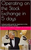 Operating on the Stock Exchange in 5 days: Indispensable guide for beginners in the stock and options market