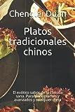 Platos tradicionales chinos: El exótico sabor de la comida sana. Para principiantes y avanzados y cualquier dieta