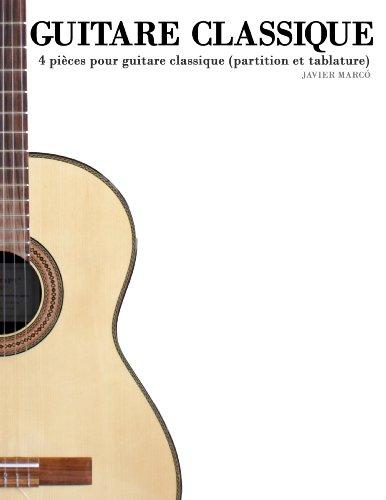 Guitare Classique: 4 pièces pour guitare classique (partition et tablature)