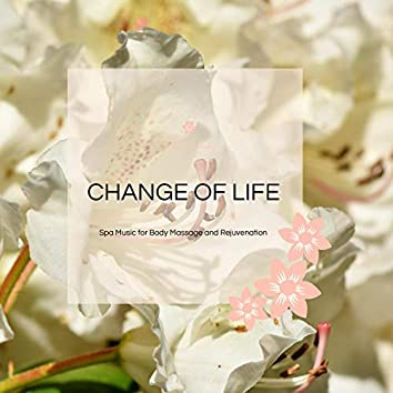 Change Of Life - Spa Music For Body Massage And Rejuvenation