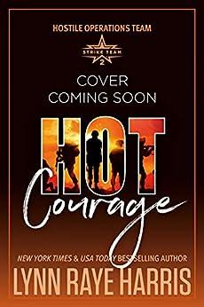 HOT Courage: Hostile Operations Team® - Strike Team 2 by [Lynn Raye  Harris]
