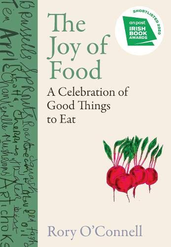 Compare Textbook Prices for The Joy of Food: A Celebration of Good Things to Eat Illustrated Edition ISBN 9780717189847 by O'Connell, Rory
