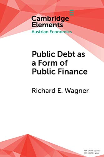 Public Debt as a Form of Public Finance: Overcoming a Category Mistake and its Vices (Elements in Austrian Economics)