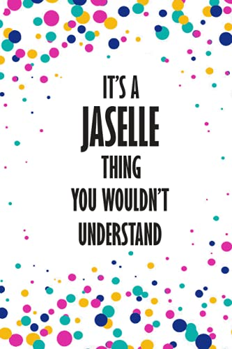 It's JASELLE Thing You Wouldn't Understand: Funny Lined Journal Notebook, College Ruled Lined Paper,Personalized Name gifts for girls, women & men : ... for kids , Gifts for JASELLE Matte cover