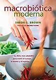 Macrobiótica Moderna: La dieta más saludable para nutrir el cuerpo, la mente y el espíritu (Nutrición y Salud)
