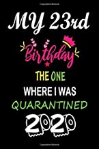 My 23rd Birthday The One Where I Was Quarantined 2020: Funny Blank Lined 23rd Birthday Notebook / Journal Gifts for Women, Men, Kid, and Everyone