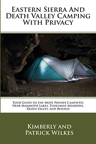 Compare Textbook Prices for Eastern Sierra and Death Valley Camping With Privacy: Your Guide To The Most Private Campsites Near Mammoth Lakes, Tuolumne Meadows, Death Valley, and Beyond  ISBN 9781515196204 by Wilkes, Kimberly,Wilkes, Patrick