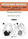 Oposiciones docentes. Volumen II. Planificación, métodos de estudio y estado mental: Volumen II. Planificación, métodos de estudio y estado mental