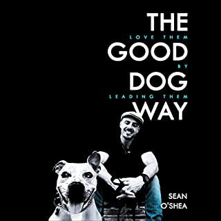 The Good Dog Way: Love Them by Leading Them audiobook cover art