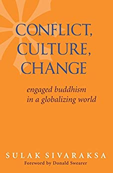 Conflict, Culture, Change: Engaged Buddhism in a Globalizing World by [Sulak Sivaraksa, Donald Swearer]