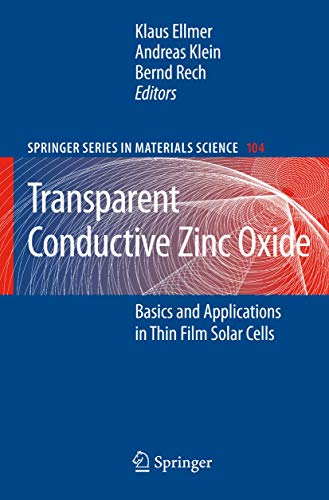 Transparent Conductive Zinc Oxide: Basics and Applications in Thin Film Solar Cells (Springer Series in Materials Scienc