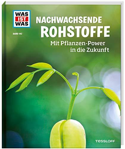 WAS IST WAS Band 142. Nachwachsende Rohstoffe. Mit Pflanzen-Power in die Zukunft (WAS IST WAS Sachbuch, Band 142)