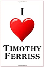 I Love Timothy Ferriss: Notebook - 6x9 Lined Journal - 110 Pages - Soft Cover - Great For Birthday Gift (Perfect Personalised Gifts, Business)