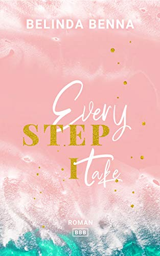 Every Step I Take: Ein inspirierender Roman über das Ankommen