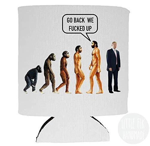 Anti Donald Super sale Trump Evolution Max 88% OFF Go Back Fucked Beer Can Up- We White