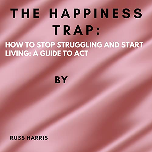 The Happiness Trap Audiobook By Russ Harris cover art