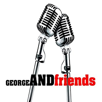 George and Friends