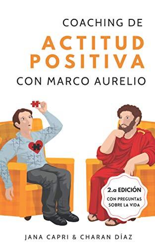 Coaching de actitud positiva con MARCO AURELIO: 79 pensamientos y preguntas que te puedes hacer para tener una actitud mental más positiva en tu vida