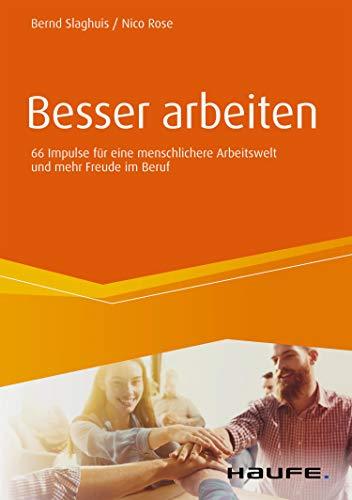 Besser arbeiten: 66 Impulse für eine menschlichere Arbeitswelt und mehr Freude im Beruf (Haufe Fachbuch)
