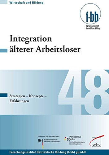 Integration älterer Arbeitsloser: Strategien - Konzepte - Erfahrungen (Wirtschaft und Bildung)
