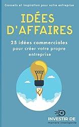 Idées d\'affaires: 25 idées commerciales pour créer votre propre entreprise