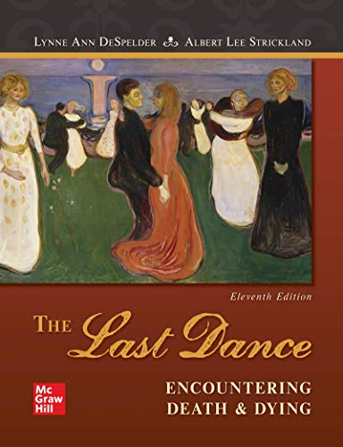 Compare Textbook Prices for Loose Leaf The Last Dance: Encountering Death and Dying 11 Edition ISBN 9781260130744 by DeSpelder, Lynne Ann,Strickland, Albert Lee