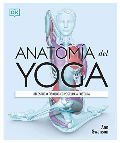 Anatomía del yoga: Un estudio fisiológico postura a postura
