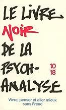 Le livre noir de la psychanalyse : Vivre, penser et aller mieux sans Freud (Fait et cause)