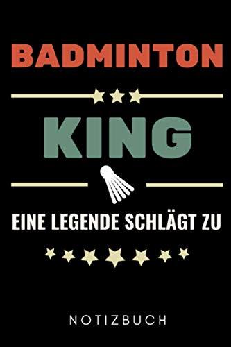 BADMINTON KING EINE LEGENDE SCHLÄGT ZU NOTIZBUCH: A5 Notizbuch LINIERT Badminton Geschenk | Sport | Federball | Zubehör | Trainer | für Papa Mama Freunde Partner | Sportler | Badmintonbuch | Training