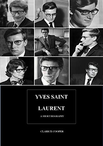 YVES SAINT LAURENT- A short biography (English Edition)