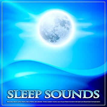 Sleep Sounds: Binaural Beats, Alpha Waves, Delta Waves, Isochronic Tones, Ambient Music and Ocean Waves Sounds For Sleep and Brainwave Entrainment