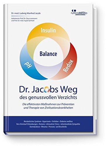 Dr. Jacobs Weg des genussvollen Verzichts: Die effektivsten Maßnahmen zur Prävention und Therapie von Zivilisationskrankheiten: Metabolisches Syndrom ... • Rheuma • Prostata- und Brustkrebs