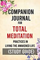 Companion Journal for Total Meditation: Practices in Living the Awakened Life