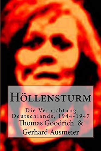 Höllensturm: Die Vernichtung Deutschlands, 1944-1947