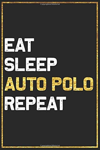 Eat Sleep Auto Polo Repeat Sport Gift Idea: Auto Polo College Ruled Notebook / Journal Gift, 101 Pages, 6x9, Soft Cover, Matte Finish