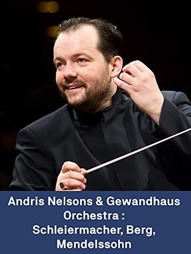 Andris Nelsons y la Gewandhausorchester de Leipzig: Schleiermacher Berg Mendelssohn