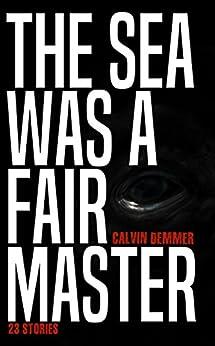 The Sea Was a Fair Master by [Calvin Demmer, Gwendolyn Kiste]