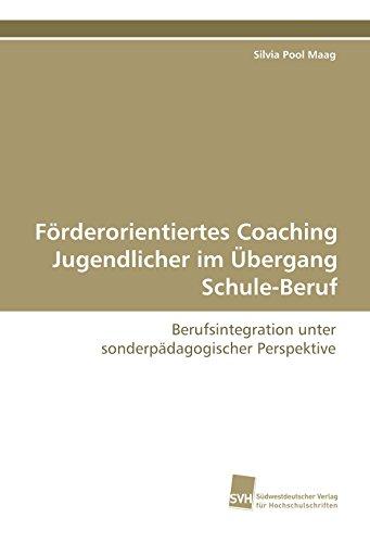 Förderorientiertes Coaching Jugendlicher im Übergang Schule-Beruf: Berufsintegration unter sonderpädagogischer Perspektive