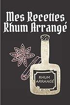 Mes Recettes Rhum Arrangé: Cadeau pour les amateurs de rhum arrangé | Carnet de Recette  Rhum Arrangée A Remplir