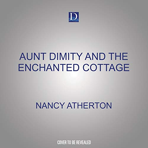 Aunt Dimity and the Enchanted Cottage Audiobook By Nancy Atherton cover art