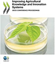 Improving Agricultural Knowledge and Innovation Systems:  OECD Conference Proceedings (ECHANGES INDUSTRIE ET SERVICES)